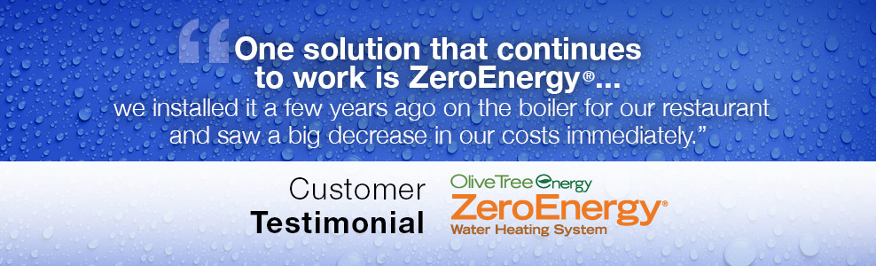 One solutions that continues to work is ZeroEnergy... we installed is a few years ago on the boiler for our restaurant and saw a big decrease in our costs immediately. - Customer Testimonial